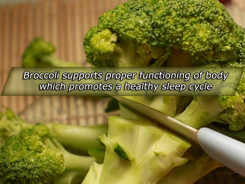 Broccoli Supports proper functioning of body which promotes a healthy sleep cycle