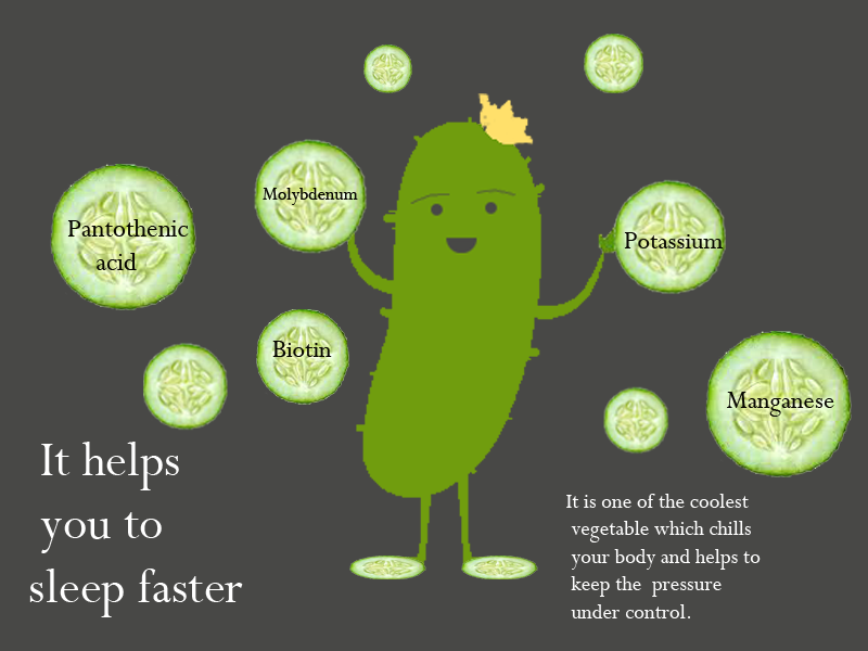 Cucumber Helps you to have a calm sleep by flushing the toxins out of the body